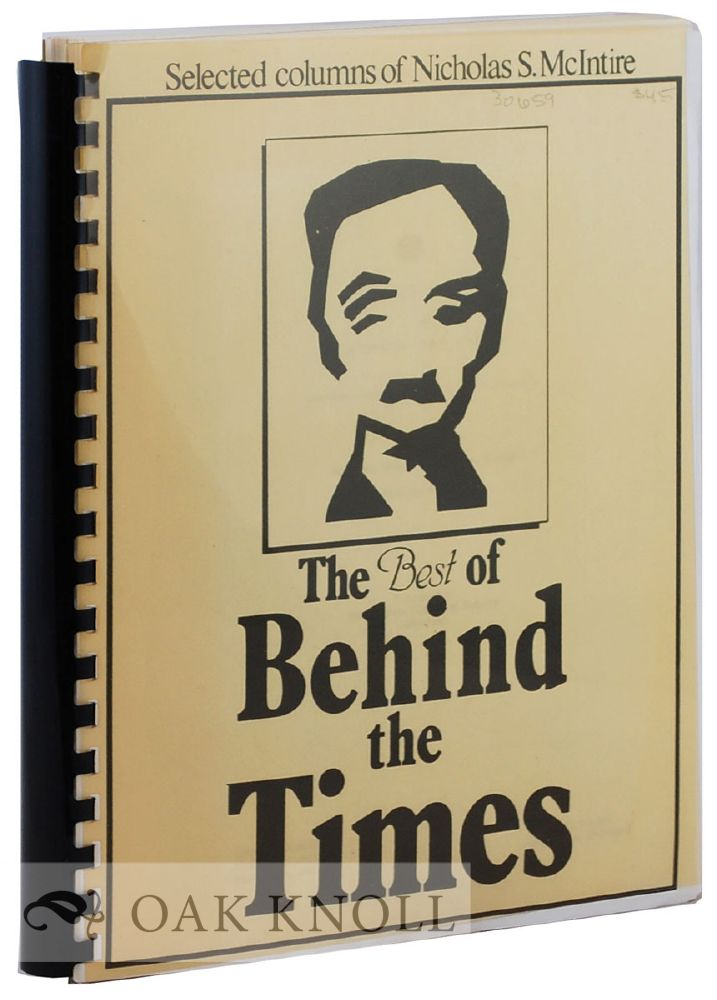 """THE BEST OF """"BEHIND THE TIMES."""", SELECTED COLUMNS ABOUT NEW CASTLE. Nicholas S. McIntire."""