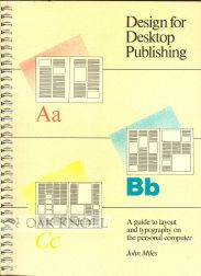 DESIGN FOR DESKTOP PUBLISHING, A GUIDE TO LAYOUT AND TYPOGRAPHY ON THE PERSONAL COMPUTER. John Miles.