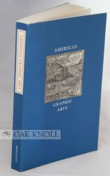 AMERICAN GRAPHIC ARTS: THREE CENTURIES OF ILLUSTRATED BOOKS, PRINTS & DRAWINGS. Dale Roylance.
