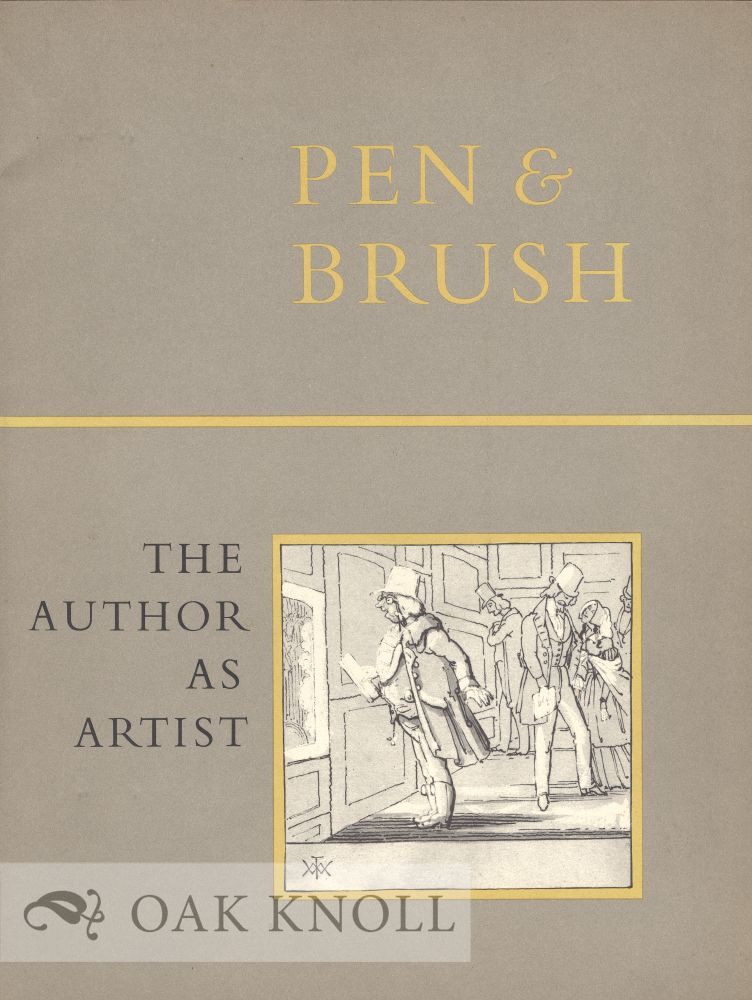 PEN & BRUSH, THE AUTHOR AS ARTIST, AN EXHIBITION IN THE BERG COLLECTION OF ENGLISH AND AMERICAN LITERATURE. Lola L. Szladits, Harvey Simmonds.