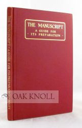 THE MANUSCRIPT, A GUIDE FOR ITS PREPARATION TO WHICH IS ADDED A BRIEF DESCRIPTION OF THE MANUFACTURE OF THE BOOK. Samuel Norris.