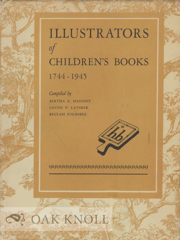 ILLUSTRATORS OF CHILDREN'S BOOKS, 1744-1945. Bertha E. Mahony.