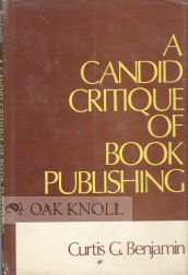 A CANDID CRITIQUE OF BOOK PUBLISHING. Curtis G. Benjamin.