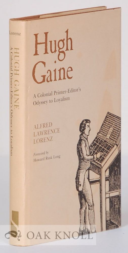 HUGH GAINE, A COLONIAL PRINTER-EDITOR'S ODYSSEY TO LOYALISM. Alfred Lawrence Lorenz.