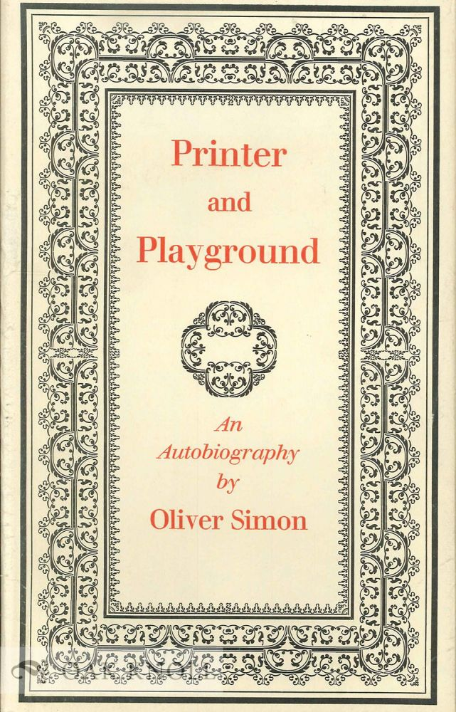 PRINTER AND PLAYGROUND, AN AUTOBIOGRAPHY. Oliver Simon.