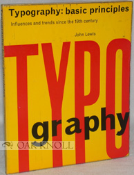 TYPOGRAPHY: BASIC PRINCIPLES INFLUENCES AND TRENDS SINCE THE 19TH CENTURY. John Lewis.