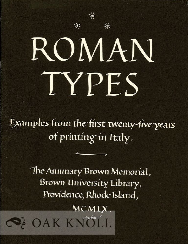 ROMAN TYPES, EXAMPLES FROM THE FIRST TWENTY-FIVE YEARS OF PRINTING IN ITALY. John R. Turner Ettlinger.