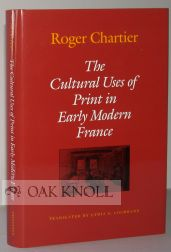 THE CULTURAL USES OF PRINT IN EARLY MODERN FRANCE. Roger Chartier.