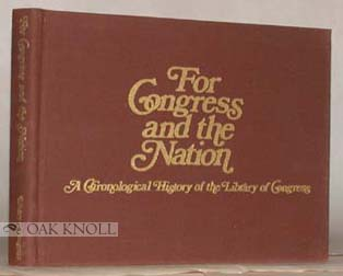 FOR CONGRESS AND THE NATION, A CHRONOLOGICAL HISTORY OF THE LIBRARY OF CONGRESS. John Y. Cole.