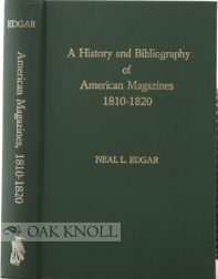 A HISTORY AND BIBLIOGRAPHY OF AMERICAN MAGAZINES, 1810-1820. Neal L. Edgar.