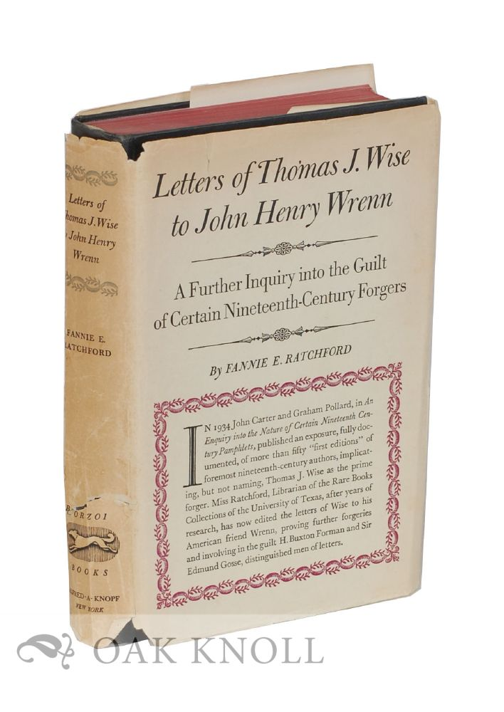 LETTERS OF THOMAS J. WISE TO JOHN HENRY WRENN A FURTHER INQUIRY INTO THE GUILT OF CERTAIN NINETEENTH-CENTURY FORGERS. Fannie E. Ratchford.