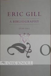ERIC GILL, A BIBLIOGRAPHY. Evan R. Gill.