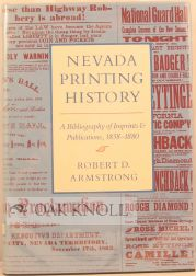 NEVADA PRINTING HISTORY, A BIBLIOGRAPHY OF IMPRINTS & PUBLICATIONS, 1858-1880. Robert D. Armstrong.