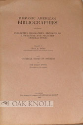 HISPANIC AMERICAN BIBLIOGRAPHIES INCLUDING COLLECTIVE BIOGRAPHIES, HISTORIES OF LITERATURE AND SELECTED GENERAL WORKS. WITH NOTES ON SOURCES BY JOSE TORIBIO MEDINA. Cecil K. Jones.