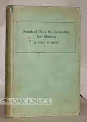 STANDARD BOOK ON ESTIMATING FOR PRINTERS. Fred W. Hoch.