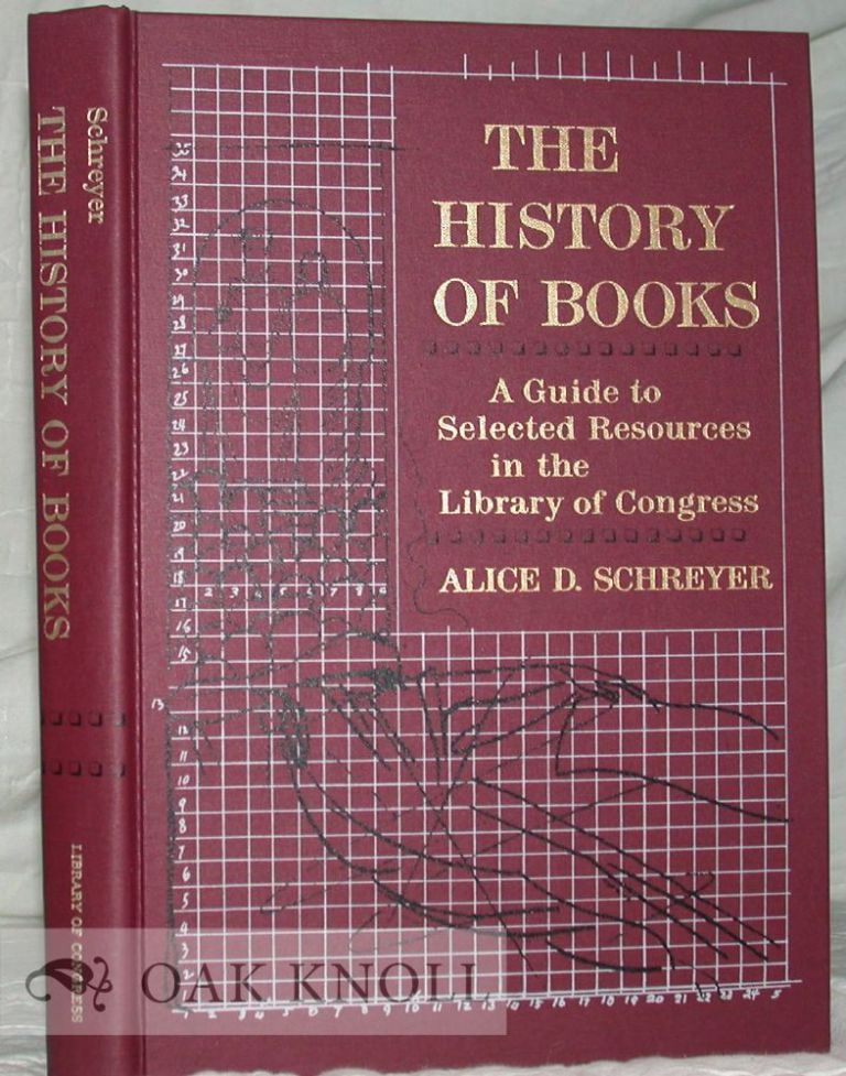 THE HISTORY OF BOOKS, A GUIDE TO SELECTED RESOURCES IN THE LIBRARY OF CONGRESS. Alice D. Schreyer.