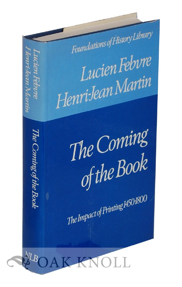 THE COMING OF THE BOOK, THE IMPACT OF PRINTING. Lucien Febvre, Henri-Jean Martin.
