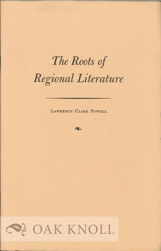 THE ROOTS OF REGIONAL LITERATURE. Lawrence Clark Powell.