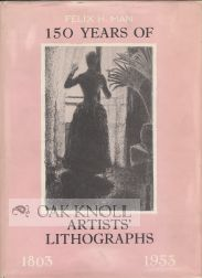 150 YEARS OF ARTISTS' LITHOGRAPHS, 1803-1953. Felix H. Man.