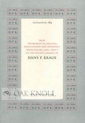 FROM TRITHEMIUS TO PROCTOR, BIBLIOGRAPHY AND REFERENCE BOOKS BEFORE 1900. PART I OF THE PRIVATE LIBRARY OF HANS P. KRAUS. 184.