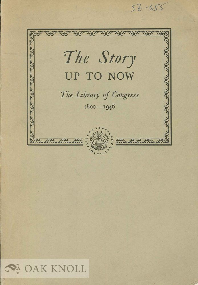 THE STORY UP TO NOW, THE LIBRARY OF CONGRESS 1800-1946. David C. Mearns.