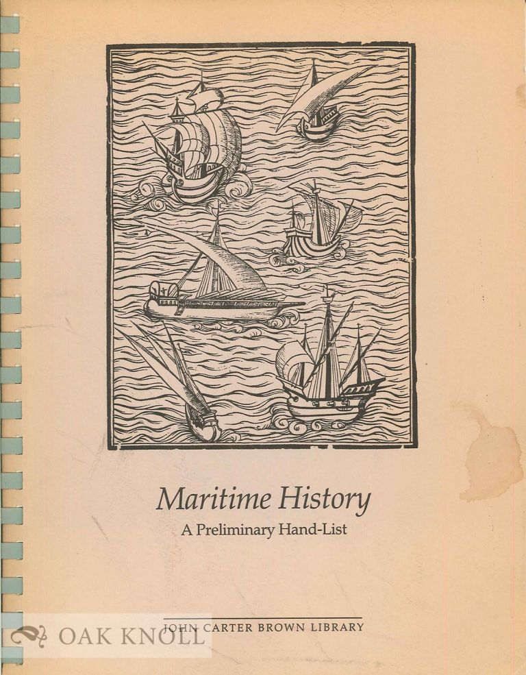 MARITIME HISTORY, A PRELIMINARY HAND-LIST OF THE COLLECTION IN THE JOH N CARTER BROWN LIBRARY, BROWN UNIVERSITY, WITH SPECIAL SECTION ON SIR FRANCIS DRAKE. Daniel Elliott.