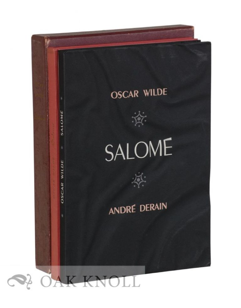 SALOME, A TRAGEDY IN ONE ACT. accompanied by a second volume in stiff paper wrappers entitled SALOME, DRAME EN UN ACTE. ILLUSTRATIONS PAR ANDRE DERAIN. Oscar Wilde.