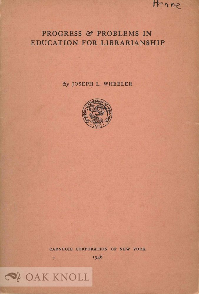 PROGRESS & PROBLEMS IN EDUCATION FOR LIBRARIANSHIP. Joseph L. Wheeler.