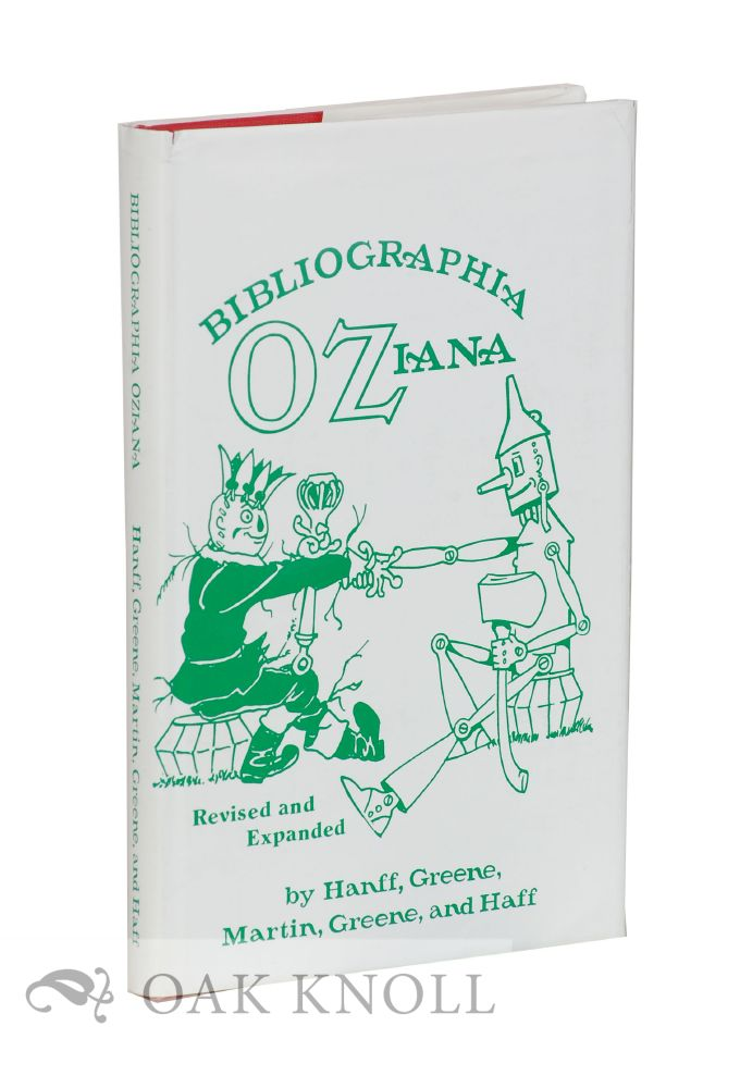 BIBLIOGRAPHIA OZIANA A CONCISE BIBLIOGRAPHICAL CHECKLIST OF THE OZ BOOKS BY L. FRANK BAUM AND HIS SUCCESSORS. Douglas G. Greene, Peter E. Hanff.