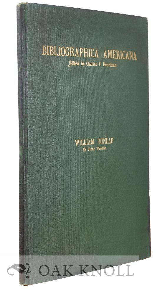 A BIBLIOGRAPHICAL CHECKLIST OF THE PLAYS AND MISCELLANEOUS WRITINGS OF WILLIAM DUNLAP, (1766-1839). Oscar Wegelin.