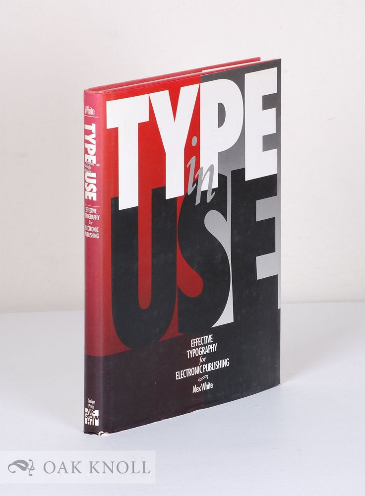 TYPE IN USE, EFFECTIVE TYPOGRAPHY FOR ELECTRONIC PUBLISHING. Alex White.