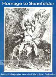 HOMAGE TO SENEFELDER, ARTISTS LITHOGRAPHS FROM THE FELIX H. MAN COLLECTION.