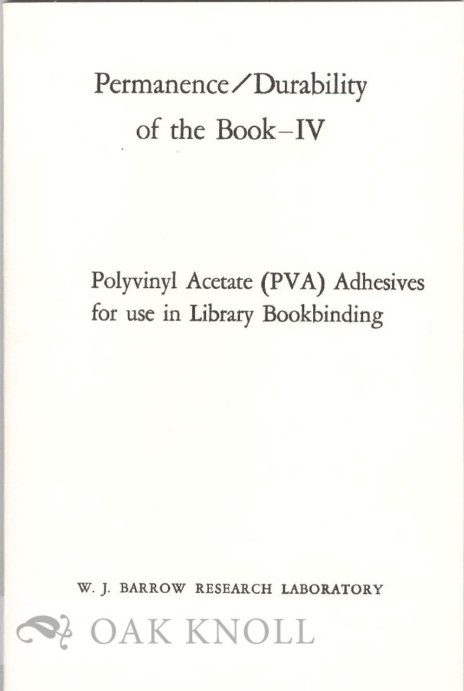 PERMANENCE - DURABIBLITY OF THE BOOK - IV. POLYVINYL ACETATE (PVA) ADHESIVES FOR USE IN LIBRARY BOOKBINDING.
