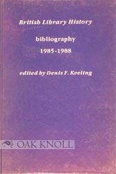 BRITISH LIBRARY HISTORY: BIBLIOGRAPHY 1985-1988. Denis F. Keeling.