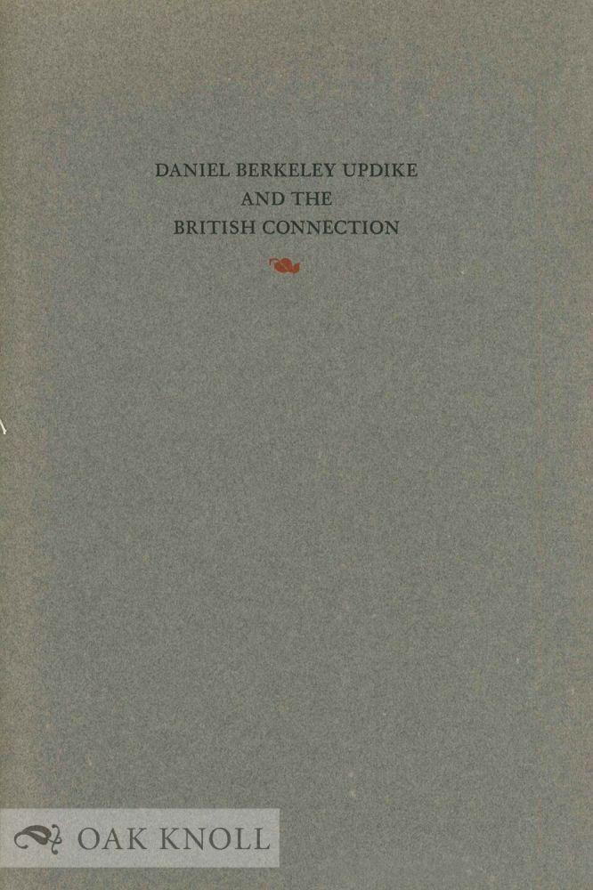 DANIEL BERKELEY UPDIKE AND THE BRITISH CONNECTION. Martin Hutner.