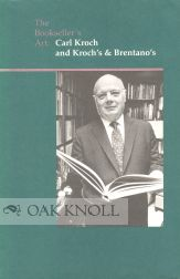 THE BOOKSELLER'S ART: CARL KROCH AND KROCH'S & BRENTANO'S. John Y. Cole.