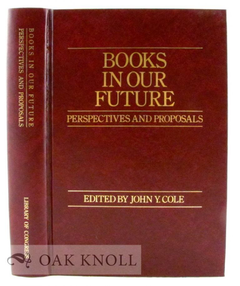BOOKS IN OUR FUTURE, PERSPECTIVES AND PROPOSALS. John Y. Cole.