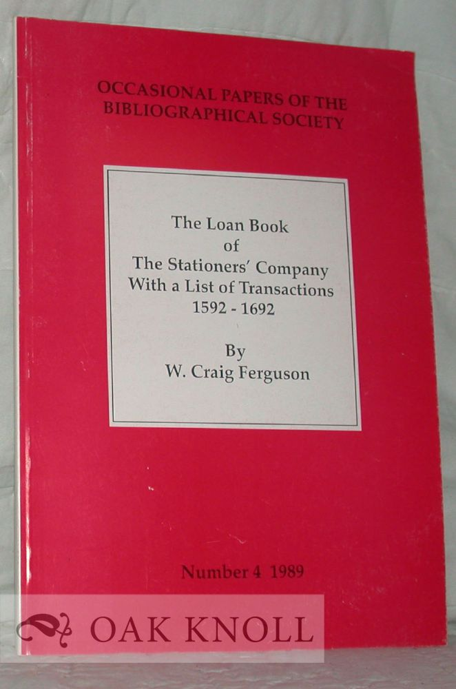 THE LOAN BOOK OF THE STATIONERS' COMPANY, WITH A LIST OF TRANSACTIONS 1592 - 1692. W. Craig Ferguson.