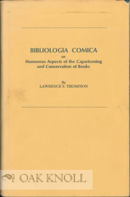 BIBLIOLOGIA COMICA, OR HUMOROUS ASPECTS OF THE CAPARISONING AND CONSERVATION OF BOOKS. Lawrence S. Thompson.