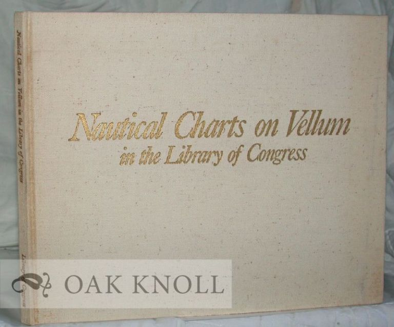 NAUTICAL CHARTS ON VELLUM IN THE LIBRARY OF CONGRESS. Walter W. Ristow, R A. Skelton.