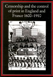CENSORSHIP AND THE CONTROL OF PRINT IN ENGLAND AND FRANCE 1600-1910. Robin Myers, Michael Harris.