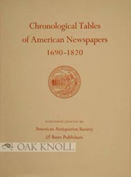 CHRONOLOGICAL TABLES OF AMERICAN NEWSPAPERS, 1690-1820. Edward Connery Lathem.
