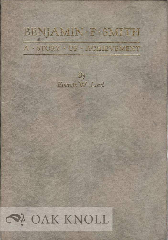 BENJAMIN F. SMITH, A STORY OF ACHIEVEMENT. Everett W. Lord.
