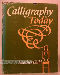 CALLIGRAPHY TODAY, A SURVEY OF TRADITION AND TRENDS. Heather Child.