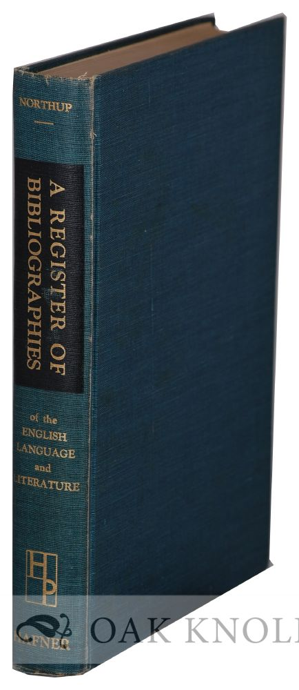 REGISTER OF BIBLIOGRAPHIES OF THE ENGLISH LANGUAGE AND LITERATURE. Clark Sutherland Northup.