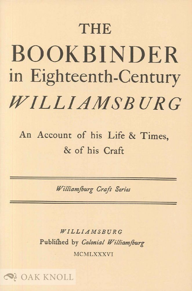 THE BOOKBINDER IN EIGHTEENTH-CENTURY WILLIAMSBURG, AN ACCOUNT OF HIS LIFE & TIMES, & OF HIS CRAFT. C. Clement Samford.