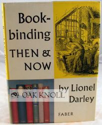 BOOKBINDING THEN AND NOW A SURVEY OF THE FIRST HUNDRED AND SEVENTY-EIGHT YEARS OF JAMES BURN & COMPANY. Lionel S. Darley.