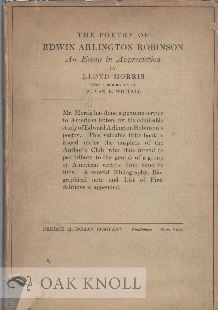 POETRY OF EDWIN ARLINGTON ROBINSON, AN ESSAY IN APPRECIATION. WITH A BIBLIOGRAPHY BY W. VAN R. WHITALL. Lloyd Morris.