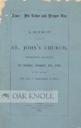 TIME: ITS VALUE AND PROPER USE. A SERMON PREACHED IN ST. JOHN'S CHURCH WILMINGTON, DELAWARE, ON SUNDAY, JANUARY 1ST, 1882. T. Gardiner Littell.