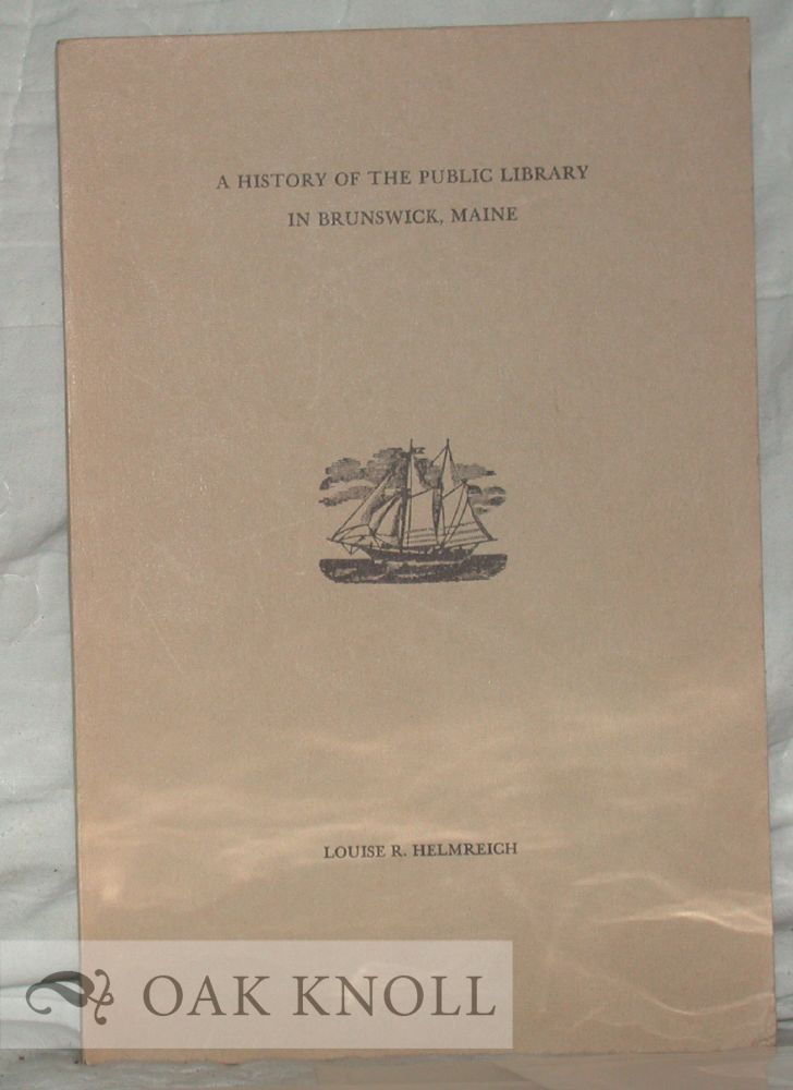 A HISTORY OF THE PUBLIC LIBRARY IN BRUNSWICK, MAINE. Louise R. Helmreich.